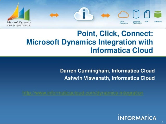 Point, Click, Connect: Microsoft Dynamics Integration with                  Informatica Cloud                Darren Cunnin...