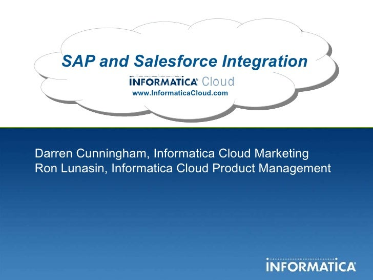 SAP and Salesforce Integration www.InformaticaCloud.com Darren Cunningham, Informatica Cloud Marketing Ron Lunasin, Inform...