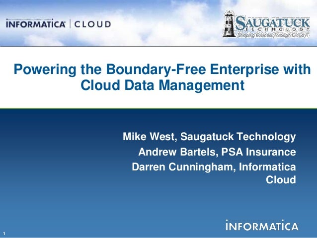 Powering the Boundary-Free Enterprise with             Cloud Data Management                   Mike West, Saugatuck Techno...