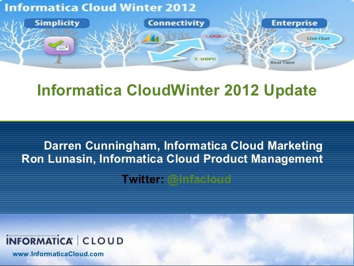 Informatica CloudWinter 2012 Update Darren Cunningham, Informatica Cloud Marketing Ron Lunasin, Informatica Cloud Product ...