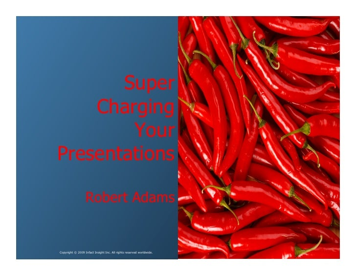 Super     Charging         Your Presentations                    Robert Adams   Copyright © 2009 Infact Insight Inc. All r...