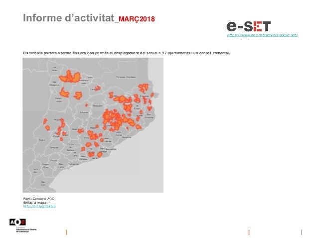 Informe d'activitat_MARÇ2018 https://www.aoc.cat/serveis-aoc/e-set/ Els treballs portats a terme fins ara han permès el de...