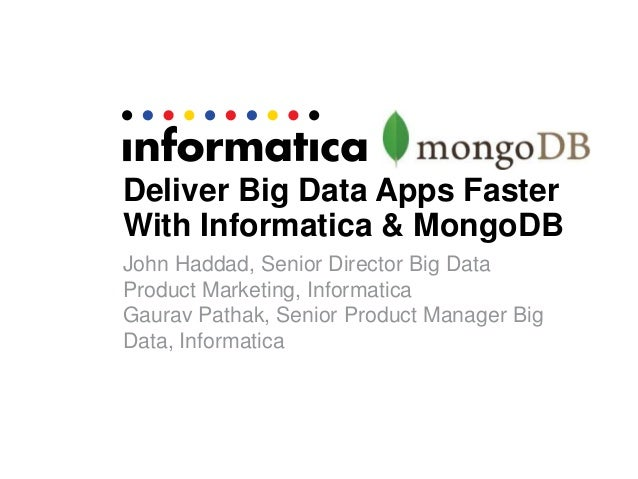 Deliver Big Data Apps Faster With Informatica & MongoDB John Haddad, Senior Director Big Data Product Marketing, Informati...