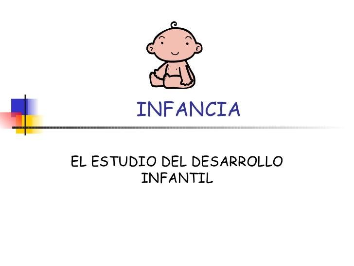 INFANCIA EL ESTUDIO DEL DESARROLLO INFANTIL