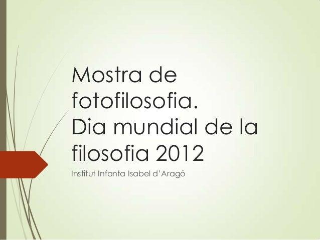 Mostra defotofilosofia.Dia mundial de lafilosofia 2012Institut Infanta Isabel d'Aragó