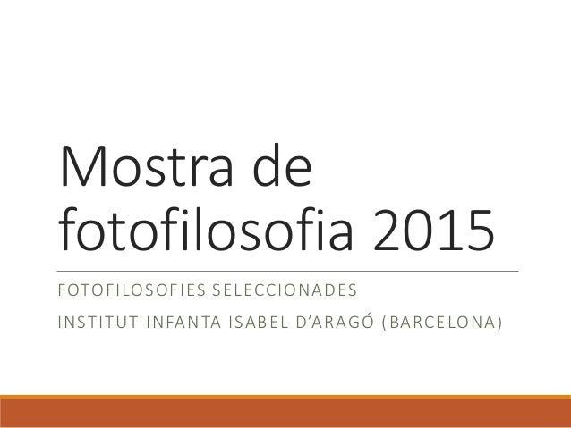 Mostra de fotofilosofia 2015 FOTOFILOSOFIES SELECCIONADES INSTITUT INFANTA ISABEL D'ARAGÓ (BARCELONA)