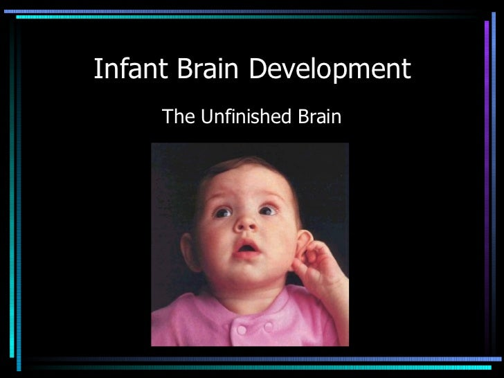 Infant Brain Development The Unfinished Brain
