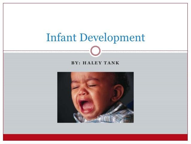 Infant Development    BY: HALEY TANK