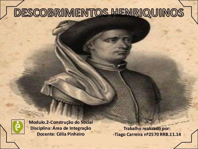 Modulo.2-Construção do Social Disciplina: Área de Integração Docente: Célia Pinheiro  Trabalho realizado por: -Tiago Carre...