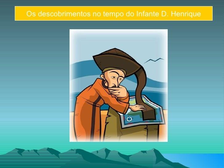 Os descobrimentos no tempo do Infante D. Henrique