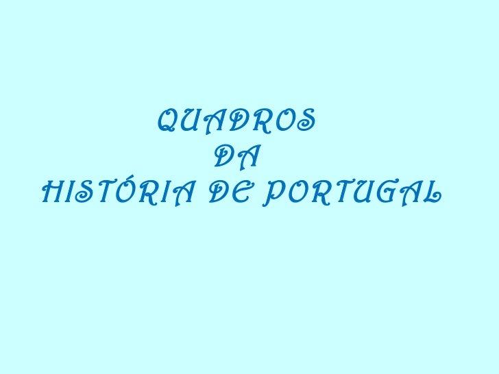 QUADROS  DA  HISTÓRIA DE PORTUGAL