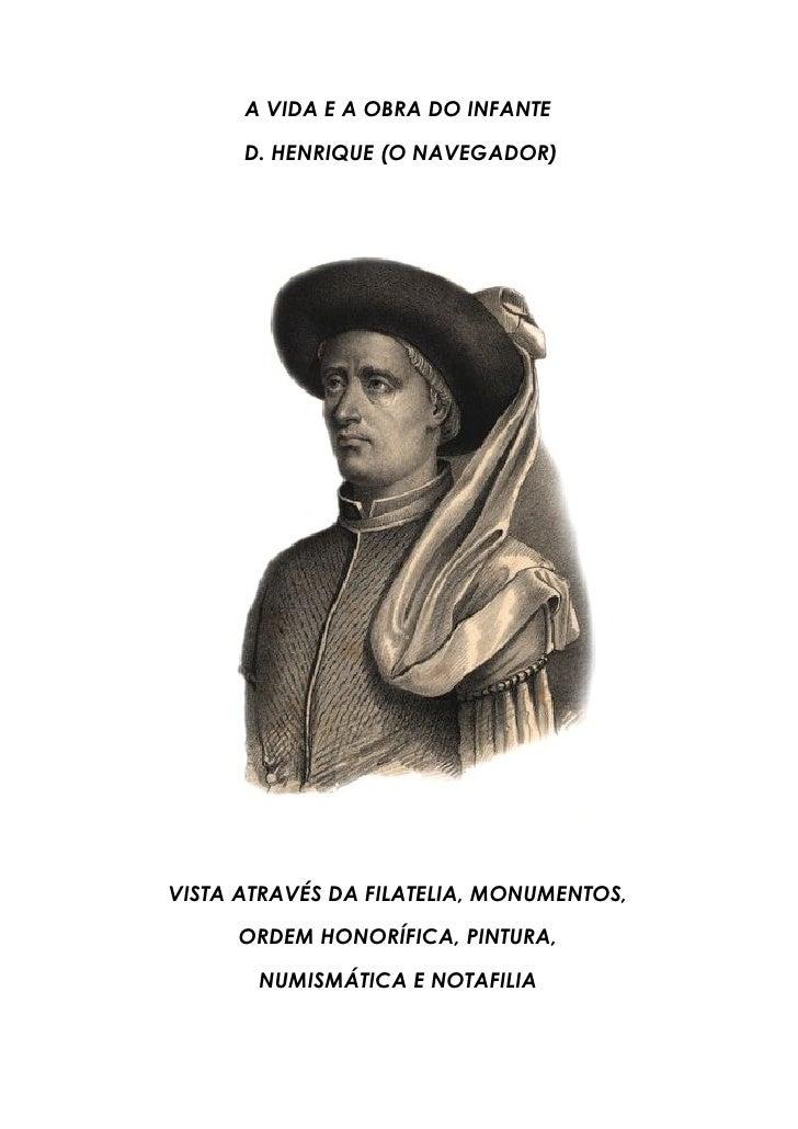 A VIDA E A OBRA DO INFANTE      D. HENRIQUE (O NAVEGADOR)VISTA ATRAVÉS DA FILATELIA, MONUMENTOS,     ORDEM HONORÍFICA, PIN...