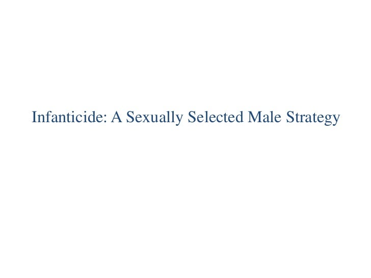 Infanticide: A Sexually Selected Male Strategy<br />