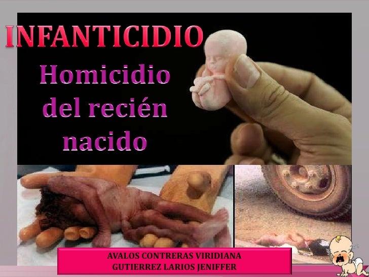 INFANTICIDIO<br />Homicidio<br />del recién<br />nacido<br />AVALOS CONTRERAS VIRIDIANA<br />GUTIERREZ LARIOS JENIFFER<br />