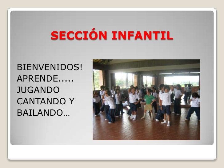 SECCIÓN INFANTIL  BIENVENIDOS! APRENDE..... JUGANDO CANTANDO Y BAILANDO…