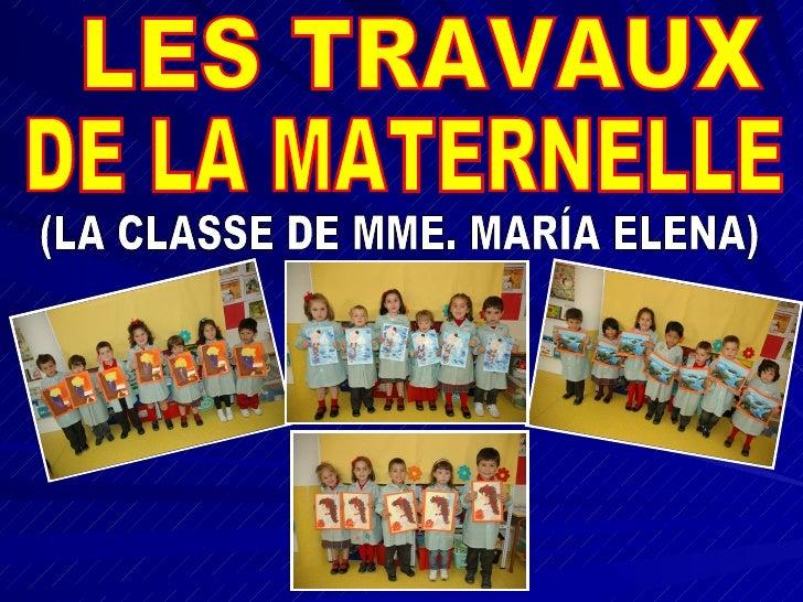 LES TRAVAUX  DE LA MATERNELLE (LA CLASSE DE MME. MARÍA ELENA)