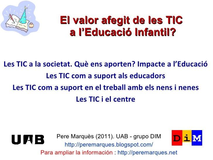 El valor afegit de les TIC  a l'Educació Infantil? Pere Marquès (2011). UAB - grupo DIM http://peremarques.blogspot.com/ P...