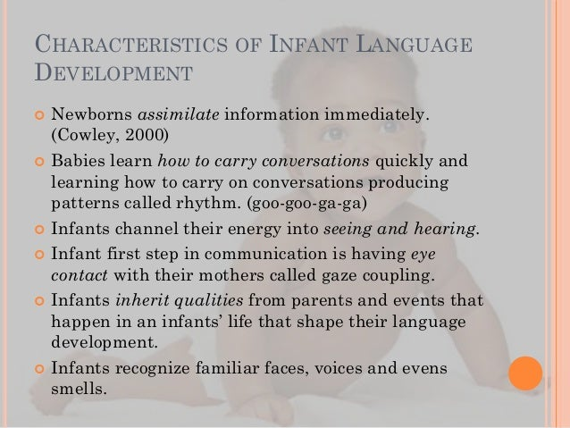 infant language development Talk to your child's doctor if your child hasn't mastered most of the speech and language development milestones for his or her age or you're concerned about any aspect of your child's development speech delays occur for many reasons, including hearing loss and developmental disorders.