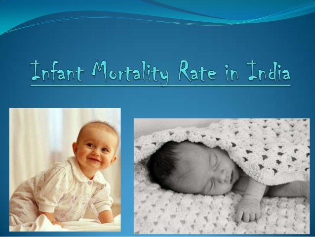  Infant mortality rate (IMR) is the number of newborns dying under a year of age divided by the number of live births dur...