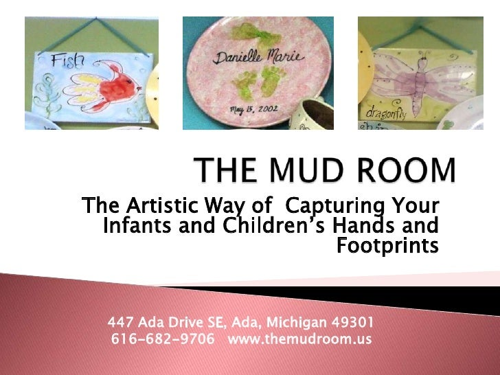 THE MUD ROOM<br />The Artistic Way of  Capturing Your Infants and Children's Hands and Footprints <br />447 Ada Drive SE, ...