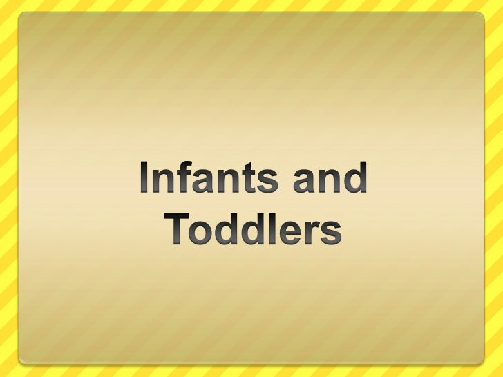 Infants and Toddlers<br />