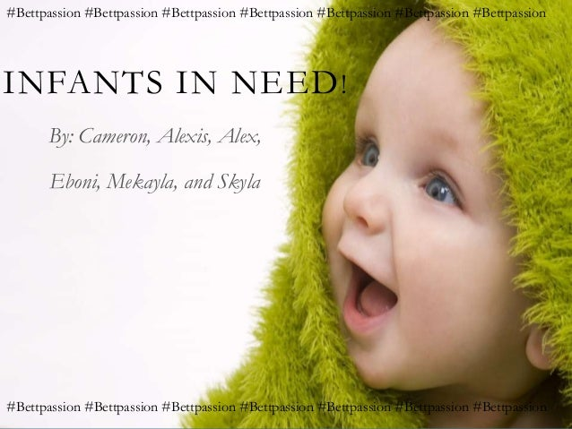 INFANTS IN NEED! By: Cameron, Alexis, Alex, Eboni, Mekayla, and Skyla #Bettpassion #Bettpassion #Bettpassion #Bettpassion ...