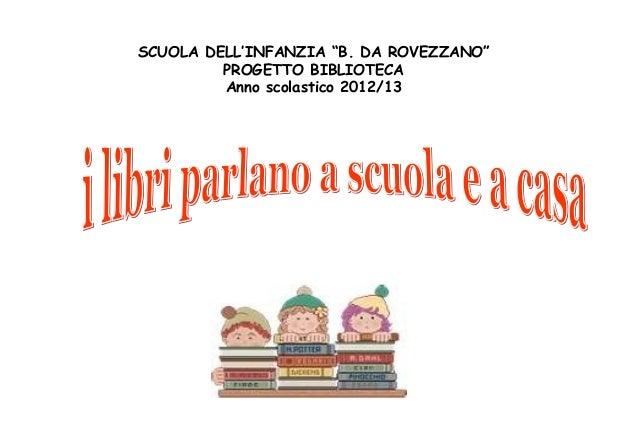 """SCUOLA DELL'INFANZIA """"B. DA ROVEZZANO"""" PROGETTO BIBLIOTECA Anno scolastico 2012/13"""