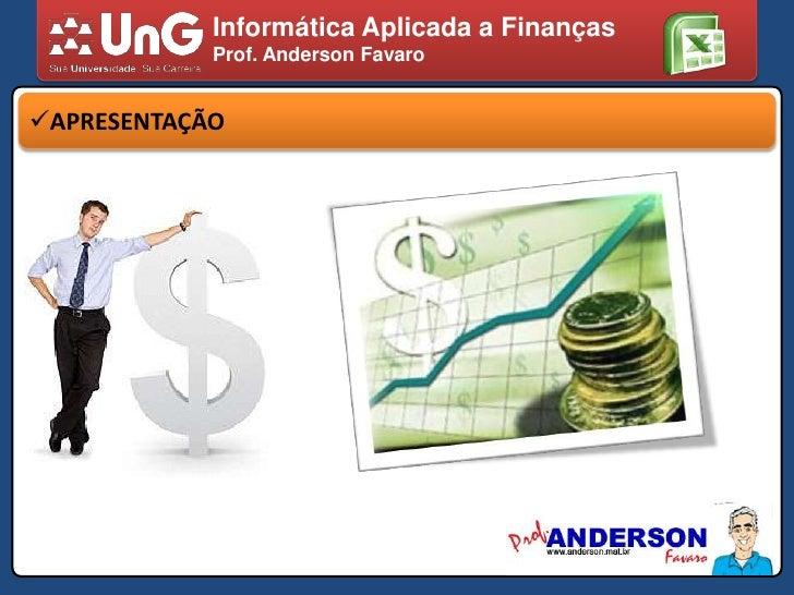 Informática Aplicada a Finanças<br />Prof. Anderson Favaro<br /><ul><li>APRESENTAÇÃO</li></li></ul><li>Informática Aplicad...