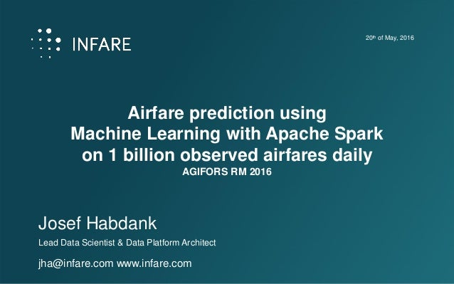 Airfare prediction using Machine Learning with Apache Spark on 1 billion observed airfares daily AGIFORS RM 2016 Josef Hab...