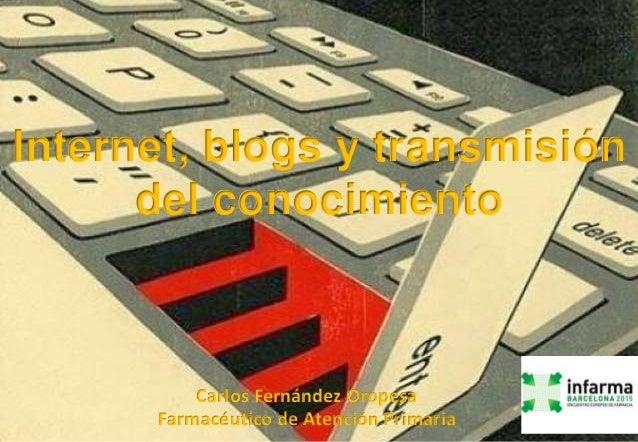 Carlos Fernández Oropesa Farmacéutico de Atención Primaria Internet, blogs y transmisión del conocimiento
