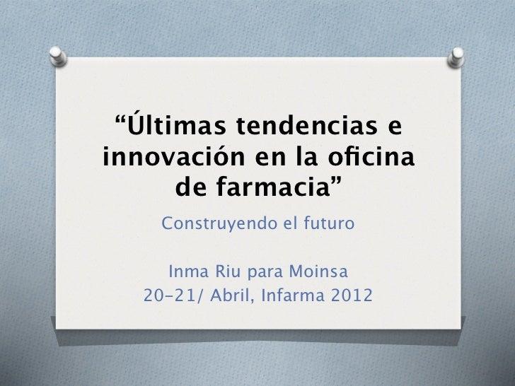 """""""Últimas tendencias einnovación en la oficina      de farmacia""""    Construyendo el futuro    Inma Riu para Moinsa  20-21/ A..."""