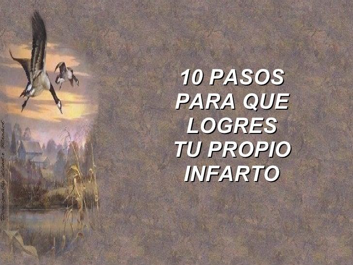 10 PASOS PARA QUE LOGRES TU PROPIO INFARTO
