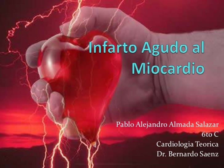 InfartoAgudo al Miocardio<br />Pablo Alejandro Almada Salazar<br />6to C <br />CardiologiaTeorica<br />Dr. Bernardo Saenz<...