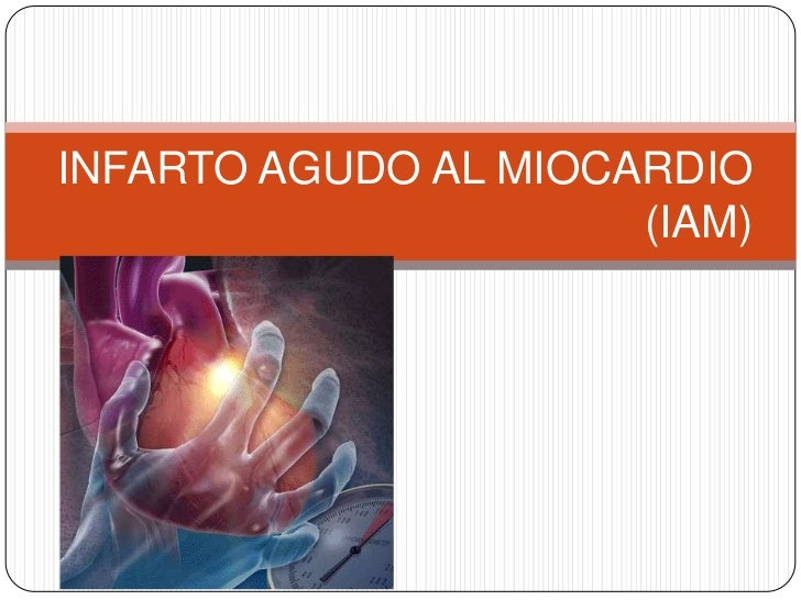 INFARTO AGUDO AL MIOCARDIO                      (IAM)