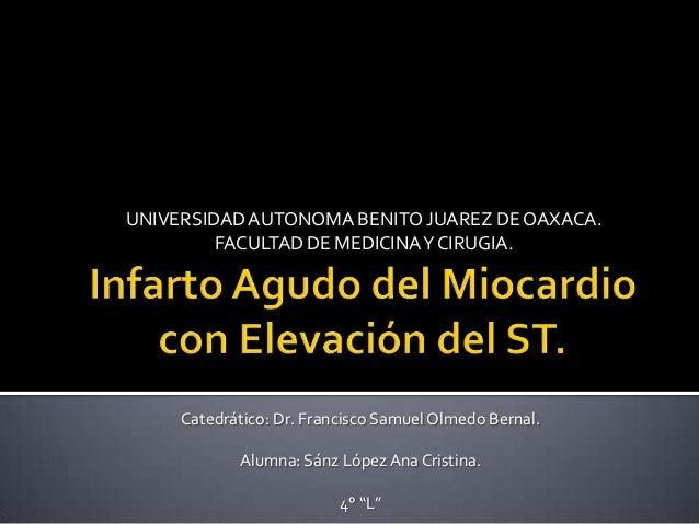 UNIVERSIDAD AUTONOMA BENITO JUAREZ DE OAXACA. FACULTAD DE MEDICINA Y CIRUGIA.  Catedrático: Dr. Francisco Samuel Olmedo Be...