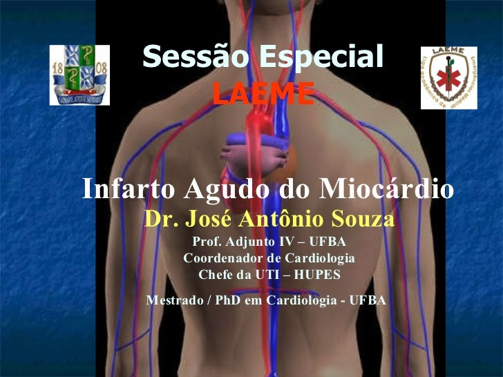 Sessão Especial LAEME Dr. José Antônio Souza Prof. Adjunto IV – UFBA Coordenador de Cardiologia Chefe da UTI – HUPES Mestr...