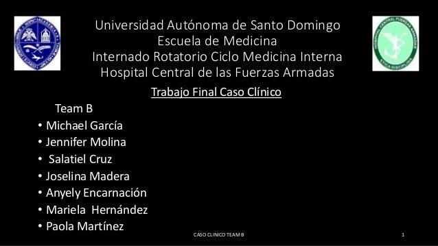 Universidad Autónoma de Santo Domingo Escuela de Medicina Internado Rotatorio Ciclo Medicina Interna Hospital Central de l...