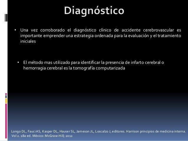 • Una vez corroborado el diagnóstico clínico de accidente cerebrovascular es importante emprender una estrategia ordenada ...
