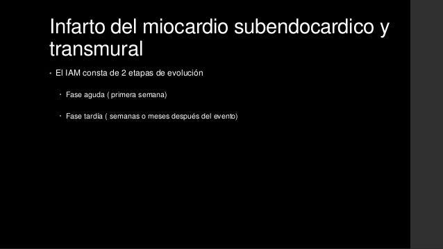 Infarto del miocardio subendocardico ytransmural• El IAM consta de 2 etapas de evolución Fase aguda ( primera semana) Fa...