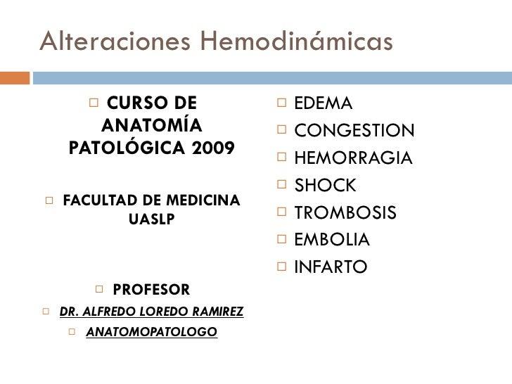 Alteraciones Hemodinámicas <ul><li>CURSO DE ANATOMÍA PATOLÓGICA 2009 </li></ul><ul><li>FACULTAD DE MEDICINA UASLP </li></u...