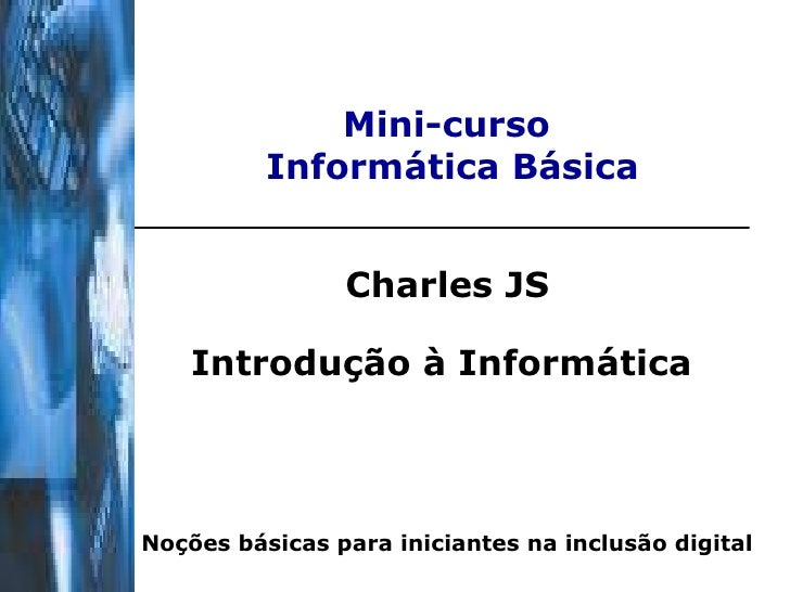 Mini-curso  Informática Básica Charles JS Introdução à Informática   Noções básicas para iniciantes na inclusão digital