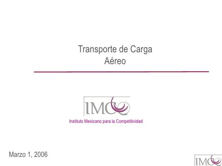 Transporte de Carga                           Aéreo                     Instituto Mexicano para la Competitividad     Marz...