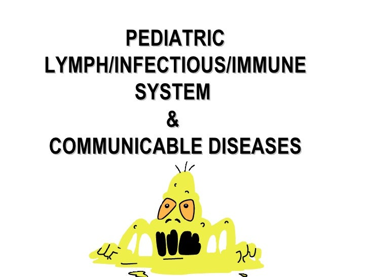 PEDIATRIC LYMPH/INFECTIOUS/IMMUNE SYSTEM  &  COMMUNICABLE DISEASES
