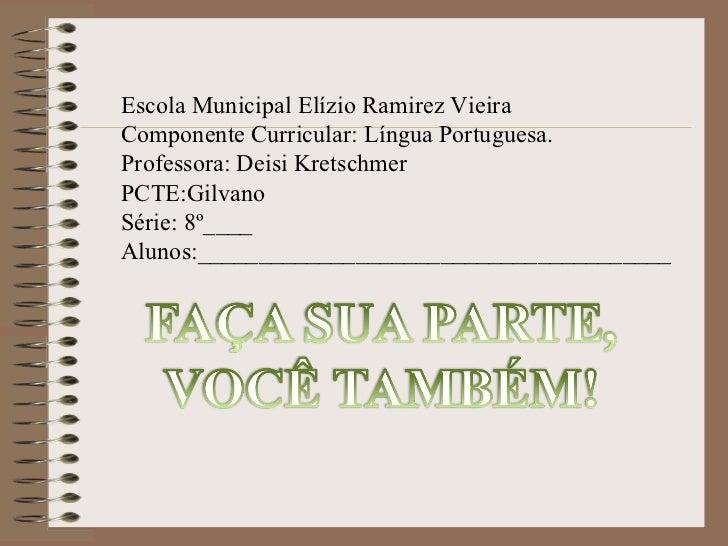 Escola Municipal Elízio Ramirez Vieira Componente Curricular: Língua Portuguesa. Professora: Deisi Kretschmer PCTE:Gilvano...