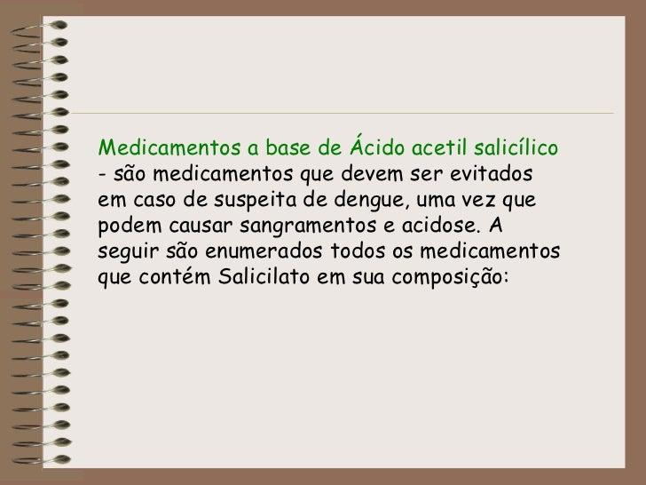 Medicamentos a base de Ácido acetil salicílico  - são medicamentos que devem ser evitados em caso de suspeita de dengue, u...