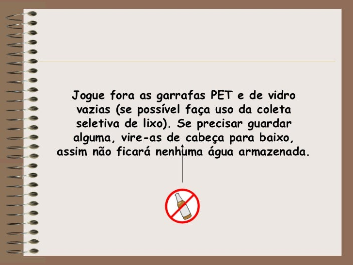 Jogue fora as garrafas PET e de vidro vazias (se possível faça uso da coleta seletiva de lixo). Se precisar guardar alguma...