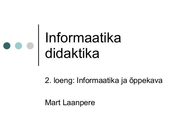 Informaatikadidaktika2. loeng: Informaatika ja õppekavaMart Laanpere