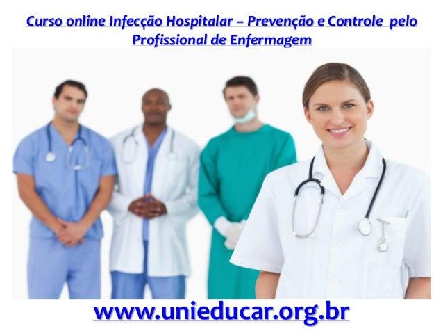 Curso online Infecção Hospitalar – Prevenção e Controle pelo Profissional de Enfermagem www.unieducar.org.br