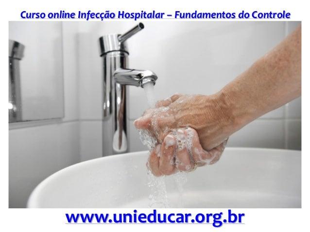 Curso online Infecção Hospitalar – Fundamentos do Controle www.unieducar.org.br