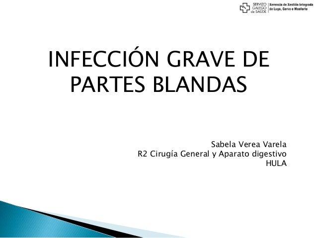 INFECCIÓN GRAVE DE PARTES BLANDAS Sabela Verea Varela R2 Cirugía General y Aparato digestivo HULA